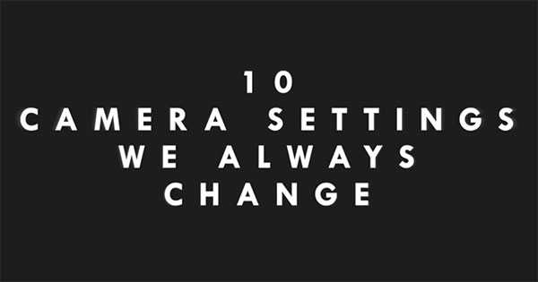 You Should ALWAYS Change These 10 Camera Settings, According to Tony Northrup (VIDEO)