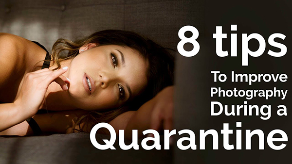 8 Things Photographers Can Do When Stuck Inside During a Coronavirus Quarantine