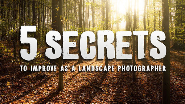 5 Secrets You MUST Know to Improve as a Landscape Photographer