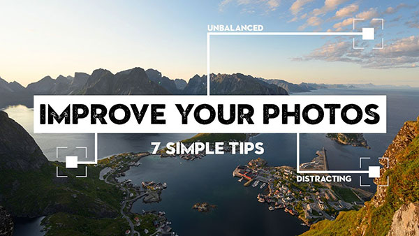 7 Simple Tips that Will Improve Your Photos Instantly (VIDEO)