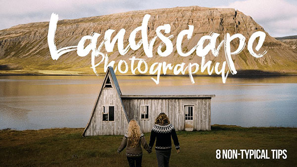 8 Non-Typical Landscape Photography Tips from 3 Full-Time Photographers