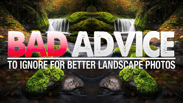 9 Pieces of BAD Landscape Photography Advice that Beginners Should Ignore (VIDEO)