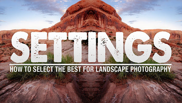 These Are the BEST Camera Settings for Landscape Photography (Mark Denney VIDEO)