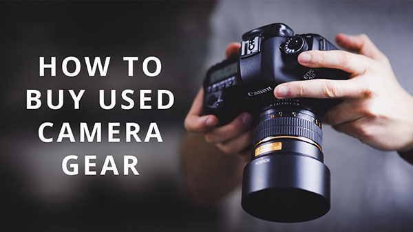 How to Buy Used Camera Gear: Tips for Finding Great Deals While Avoiding Being Ripped Off