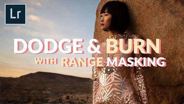 How to Dodge and Burn in Lightroom with the Help of Luminance Range Masking (VIDEO)