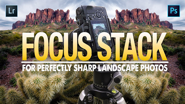 How to Focus Stack Your Images for Perfectly Sharp Landscape Photos (VIDEO)
