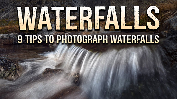 How to Photograph Waterfalls: 9 Tips