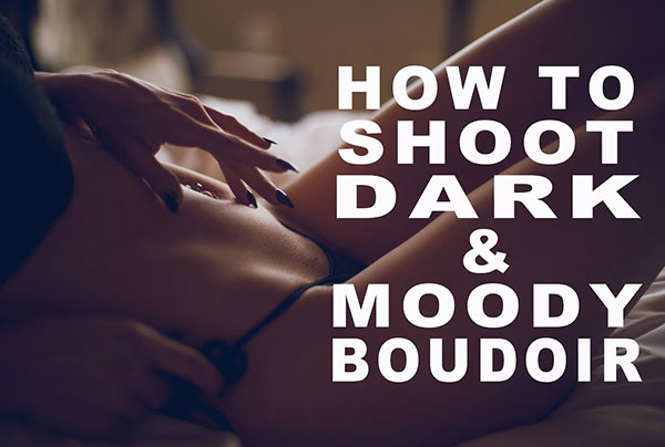 How to Shoot Dark & Moody Boudoir Photos: 3 Tips (VIDEO)