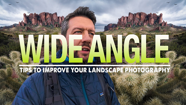 How to Create Powerful Wide-Angle Landscape Photos: Easy On-Location Tips (VIDEO)