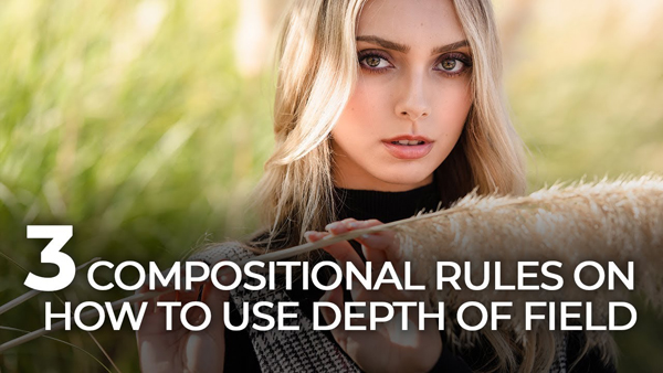 3 Simple Composition Tips for Using Depth of Field to Capture Better Photos (VIDEO)