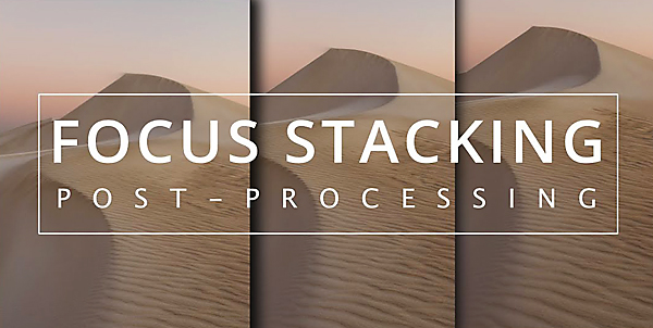 Want Tack-Sharp Photographs? Watch This Tutorial with Focus Stacking Made Easy (VIDEO)