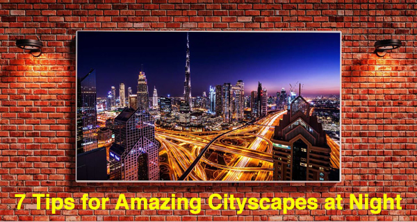 7 Tips for Shooting AMAZING Cityscape Photographs at Night (VIDEO)