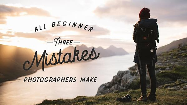 3 Mistakes that Beginner Photographers Always Make & How to Fix Them (VIDEO)