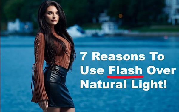7 Reasons Why Flash Is Better Than Natural Light for
