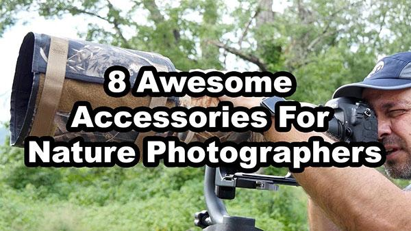 8 Great Photo Accessories that Every Nature Photographer Should Know About
