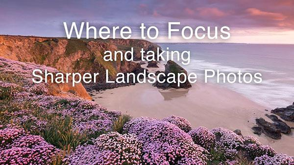 9 Tips That Will Help You Capture Tack Sharp Landscape Photos (VIDEO)
