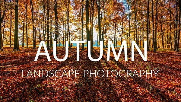 Watch These Awesome Autumn Landscape Photography Tips & Techniques from Tom Mackie