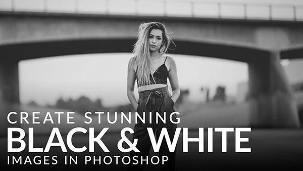 How to Create Striking Black-and-White Images Using Photoshop (VIDEO)