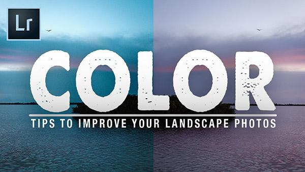 7 Simple Tips to Improve Color in Your Landscape Photos in Lightroom