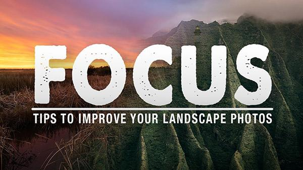 "5 Simple Tips to Get ""Perfectly Focused"" Landscape Photos (Mark Denney VIDEO)"