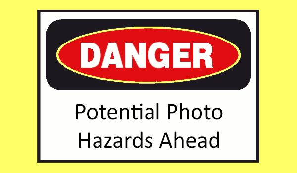 7 Photo Warnings: What You Don't Know Can Hurt You and/or Your
