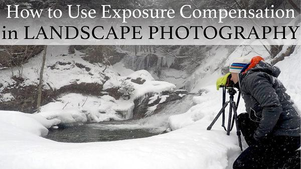 Here's How to Use Exposure Compensation for Better Landscape Photographs (VIDEO)