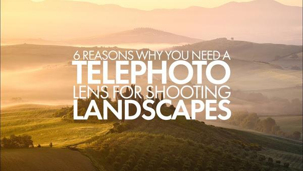 "6 Reasons Why This Pro Says ""You Need a Telephoto Lens for Landscape Photography"" (VIDEO)"