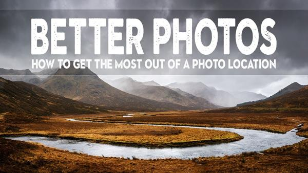 The Key to Epic Landscape & Nature Photos: Making the Most of Any Location (VIDEO)