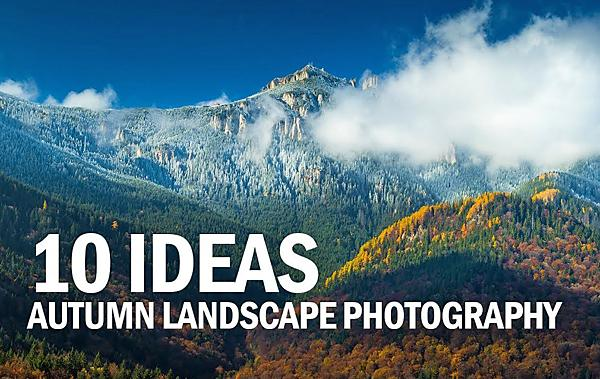 10 Great Tips for Making Dramatic Fall Photographs from Nature Photographer Toma Bonciu (VIDEO)